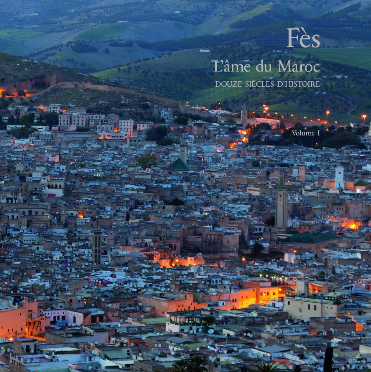 Fès, l'âme du Maroc DOUZE SIÈCLES D'HISTOIRE